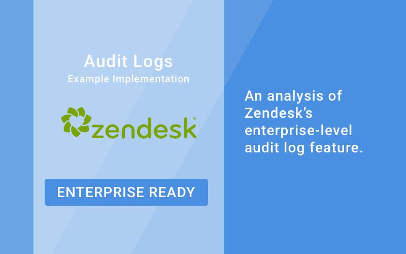 Zendesk Audit Log - Enterprise Ready Feature Breakdown